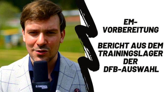 EM-Vorbereitung - Bericht aus dem Trainingslager der DFB-Auswahl