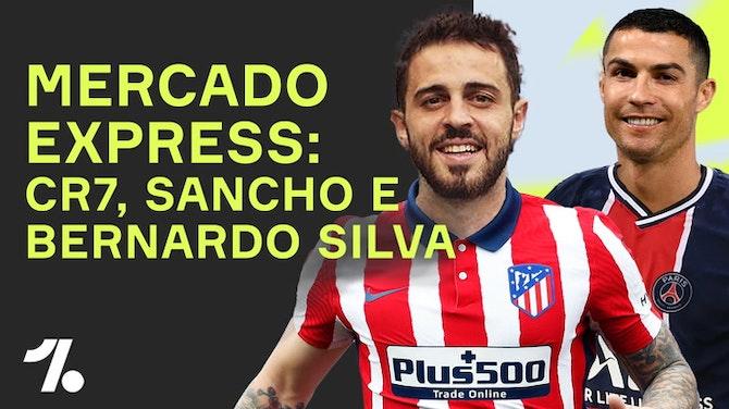 B. Silva na mira do Atleti, PSG ainda quer CR7 e + do Mercado da Bola!