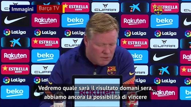 "Koeman: ""La Liga? Lotteremo fino alla fine"""
