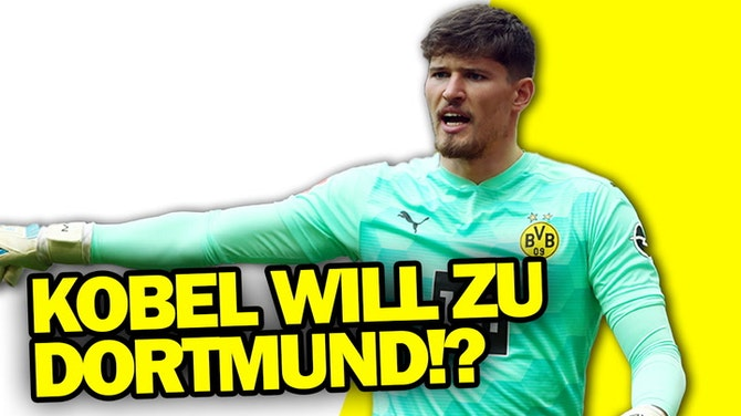 Kobel will zum BVB!?