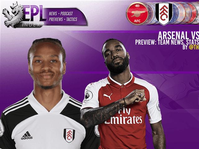 Arsenal vs Fulham Match Preview | Team News, Stats & Key Men