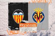 Match Preview: Valencia CF get preseason underway against Villarreal CF